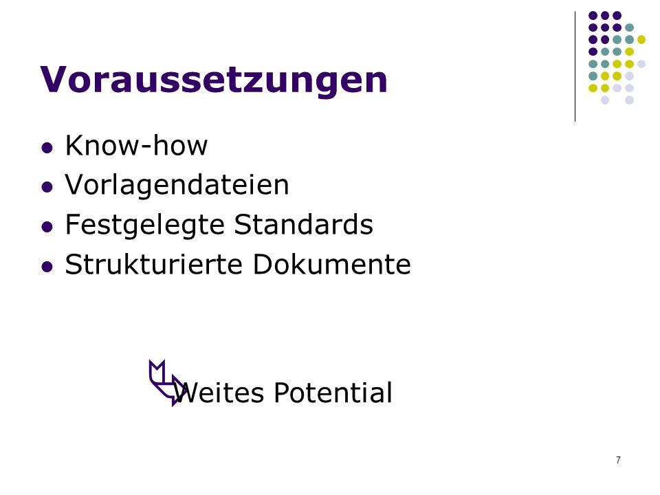 7 Voraussetzungen Know-how Vorlagendateien Festgelegte Standards Strukturierte Dokumente Weites Potential