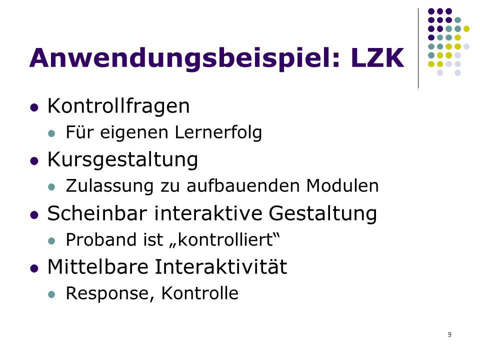 9 Anwendungsbeispiel: LZK Kontrollfragen Für eigenen Lernerfolg Kursgestaltung Zulassung zu aufbauenden Modulen Scheinbar interaktive Gestaltung Proba