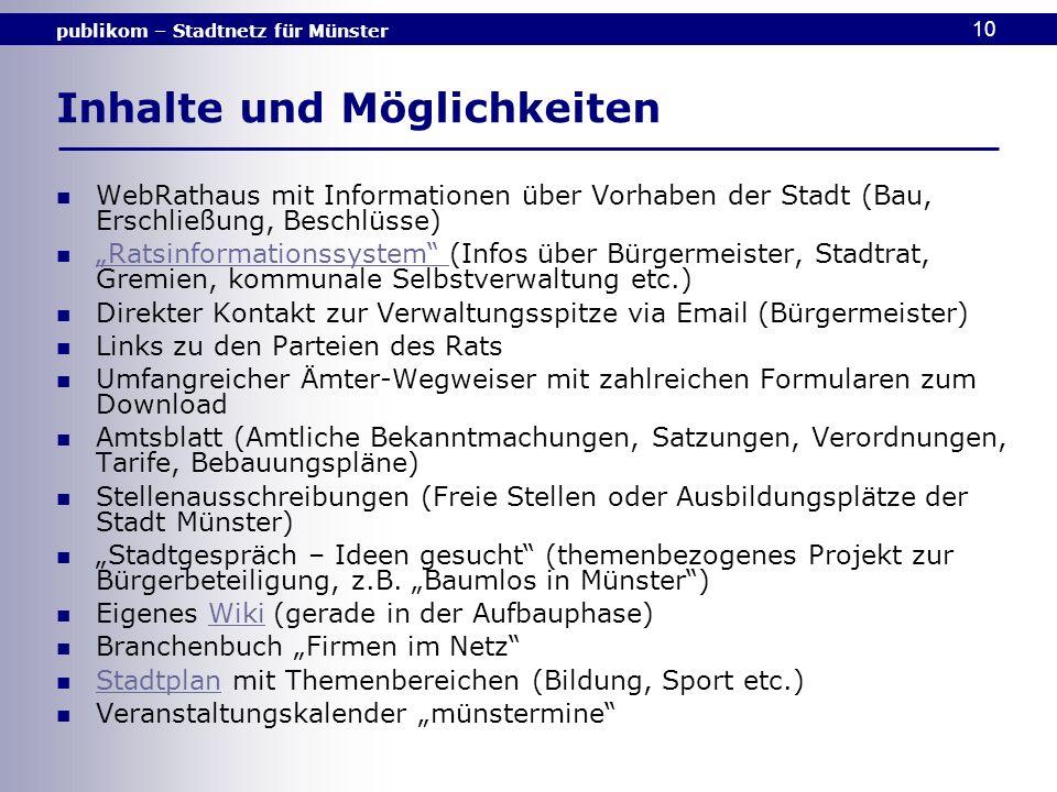 publikom – Stadtnetz für Münster 10 Inhalte und Möglichkeiten WebRathaus mit Informationen über Vorhaben der Stadt (Bau, Erschließung, Beschlüsse) Rat