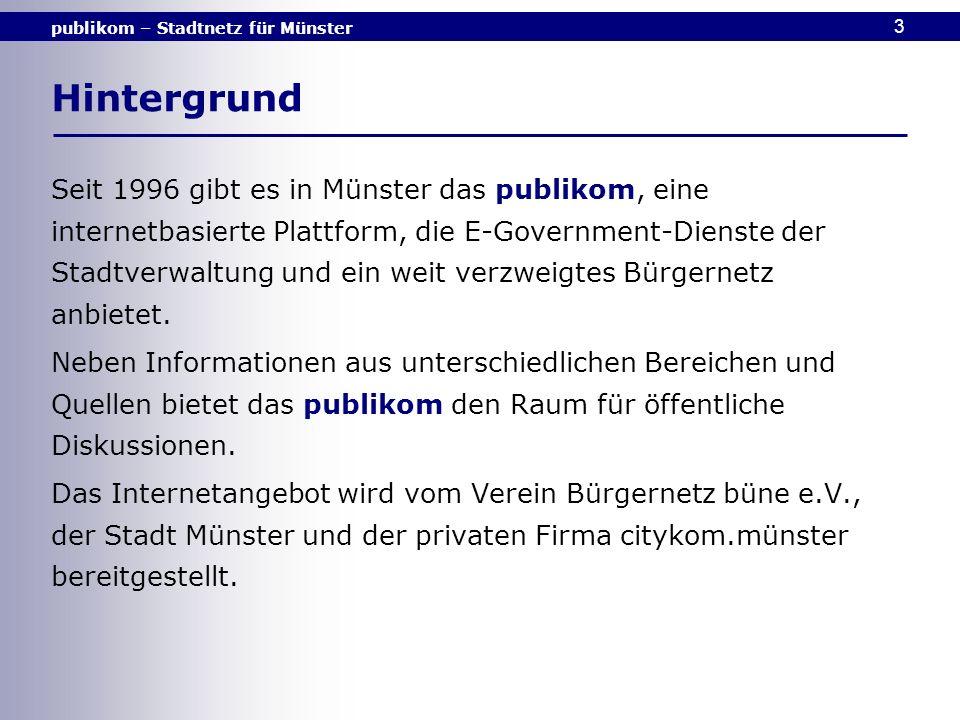 publikom – Stadtnetz für Münster 3 Hintergrund Seit 1996 gibt es in Münster das publikom, eine internetbasierte Plattform, die E-Government-Dienste de