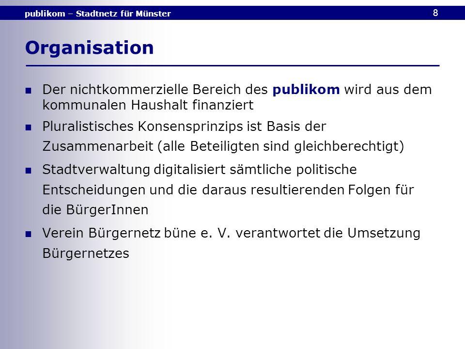 publikom – Stadtnetz für Münster 8 Organisation Der nichtkommerzielle Bereich des publikom wird aus dem kommunalen Haushalt finanziert Pluralistisches