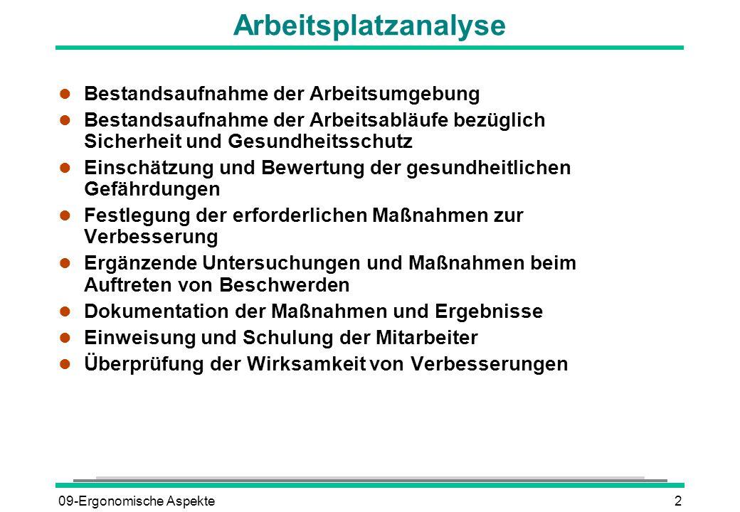 09-Ergonomische Aspekte2 Arbeitsplatzanalyse l Bestandsaufnahme der Arbeitsumgebung l Bestandsaufnahme der Arbeitsabläufe bezüglich Sicherheit und Ges