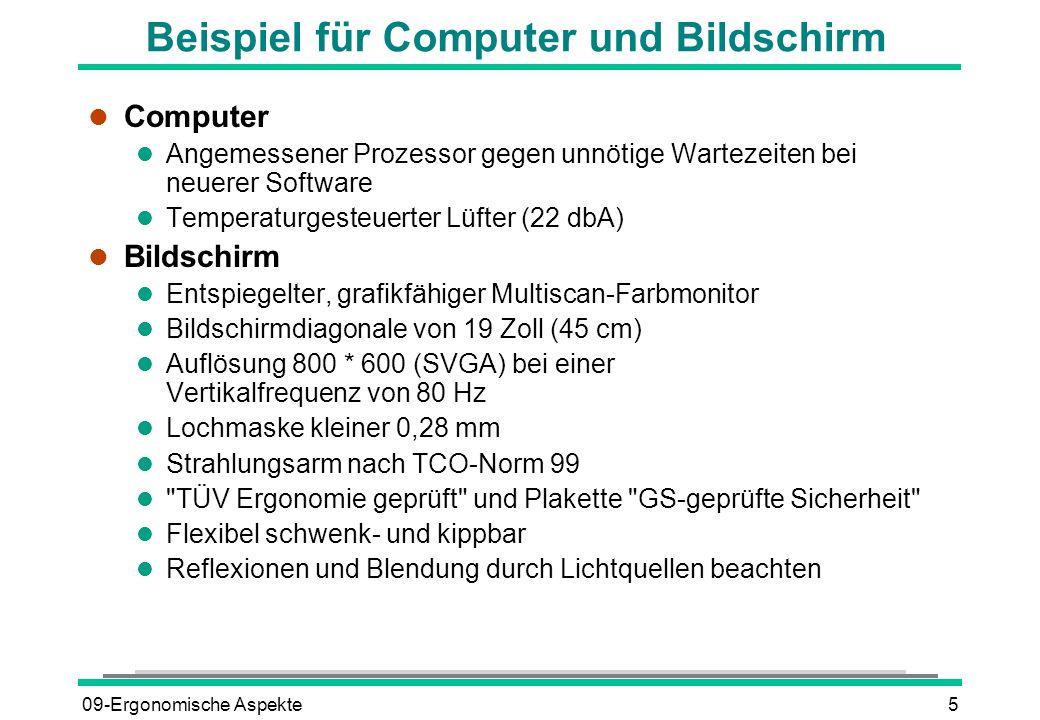09-Ergonomische Aspekte5 Beispiel für Computer und Bildschirm l Computer l Angemessener Prozessor gegen unnötige Wartezeiten bei neuerer Software l Te