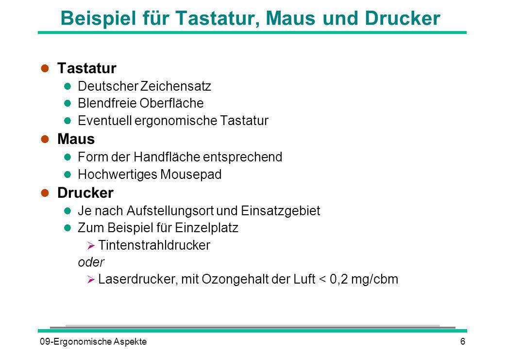 09-Ergonomische Aspekte6 Beispiel für Tastatur, Maus und Drucker l Tastatur l Deutscher Zeichensatz l Blendfreie Oberfläche l Eventuell ergonomische T