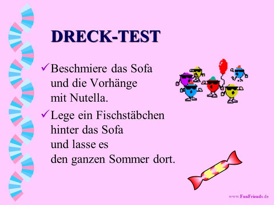 www.FunFriends.de DRECK-TEST Beschmiere das Sofa und die Vorhänge mit Nutella.