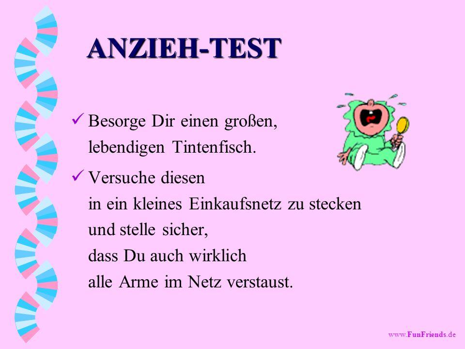 www.FunFriends.de ANZIEH-TEST Besorge Dir einen großen, lebendigen Tintenfisch.