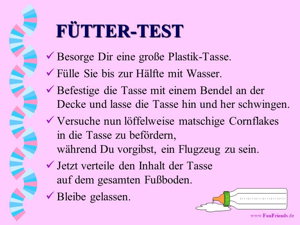 www.FunFriends.de FÜTTER-TEST Besorge Dir eine große Plastik-Tasse.