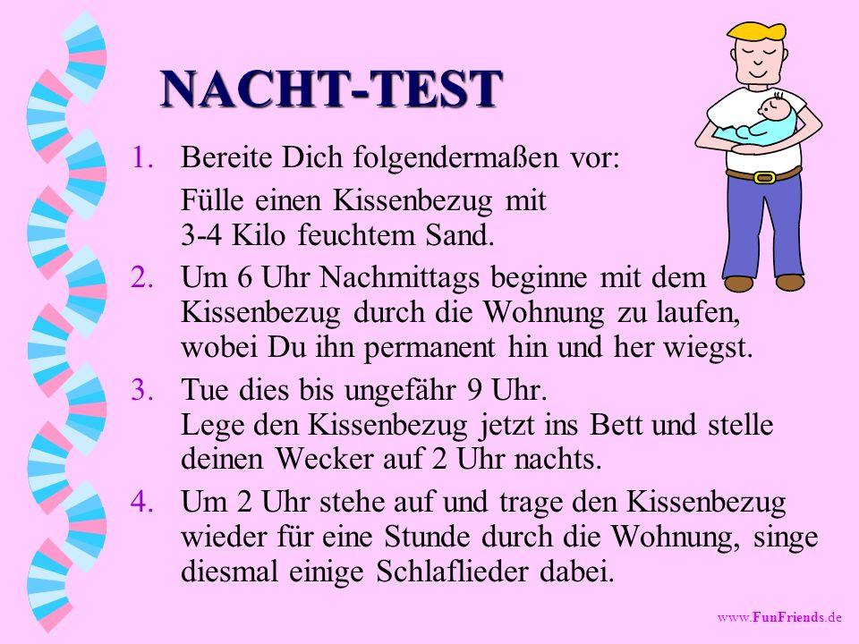 www.FunFriends.de NACHT-TEST 1.Bereite Dich folgendermaßen vor: Fülle einen Kissenbezug mit 3-4 Kilo feuchtem Sand.