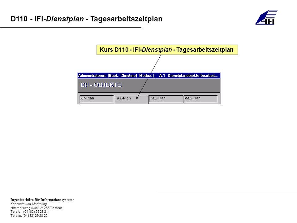 Ingenieurbüro für Informationssysteme Konzepte und Marketing Himmelsweg 4-4a 21255 Tostedt Telefon (04182) 29 28 21 Telefax (04182) 29 28 22 D110 - IFI-Dienstplan - Tagesarbeitszeitplan Kurs D110 - IFI-Dienstplan - Tagesarbeitszeitplan