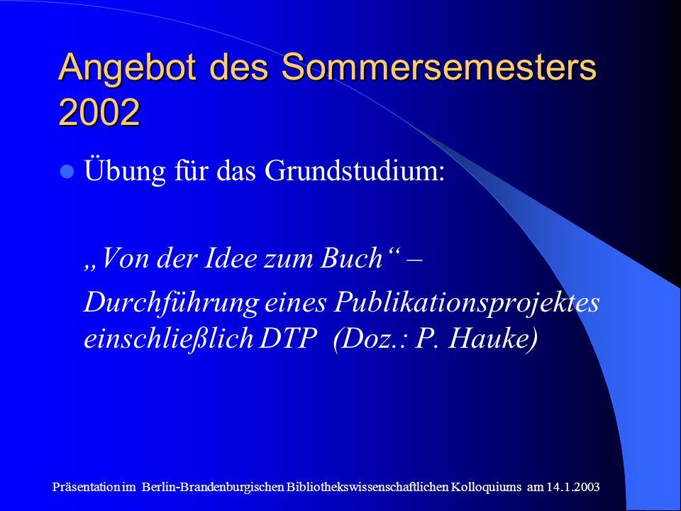 Präsentation im Berlin-Brandenburgischen Bibliothekswissenschaftlichen Kolloquiums am 14.1.2003 Angebot des Sommersemesters 2002 Übung für das Grundst