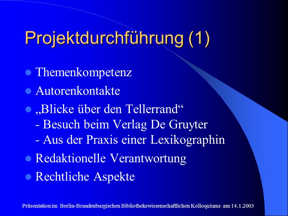 Präsentation im Berlin-Brandenburgischen Bibliothekswissenschaftlichen Kolloquiums am 14.1.2003 Projektdurchführung (1) Themenkompetenz Autorenkontakt
