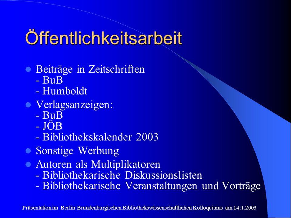 Präsentation im Berlin-Brandenburgischen Bibliothekswissenschaftlichen Kolloquiums am 14.1.2003 Öffentlichkeitsarbeit Beiträge in Zeitschriften - BuB