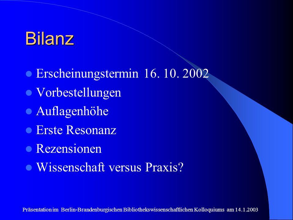 Präsentation im Berlin-Brandenburgischen Bibliothekswissenschaftlichen Kolloquiums am 14.1.2003 Bilanz Erscheinungstermin 16. 10. 2002 Vorbestellungen