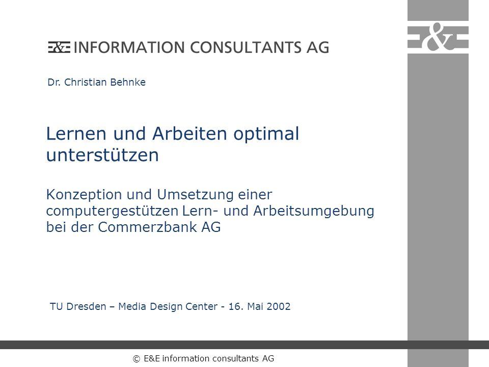 © E&E information consultants AG Lernen und Arbeiten optimal unterstützen Konzeption und Umsetzung einer computergestützen Lern- und Arbeitsumgebung b