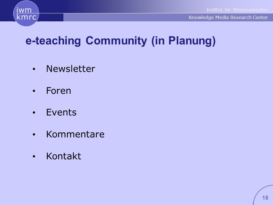 Institut für Wissensmedien Knowledge Media Research Center 18 e-teaching Community (in Planung) Newsletter Foren Events Kommentare Kontakt