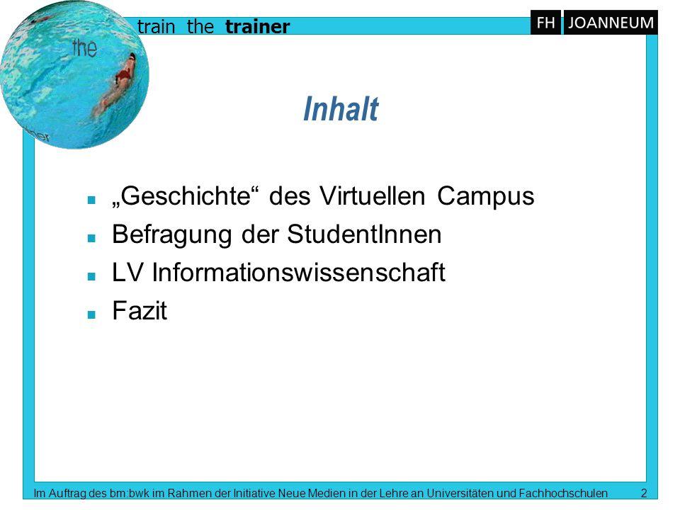 train the trainer Im Auftrag des bm:bwk im Rahmen der Initiative Neue Medien in der Lehre an Universitäten und Fachhochschulen 3 virtual-campus.fh-joanneum.at