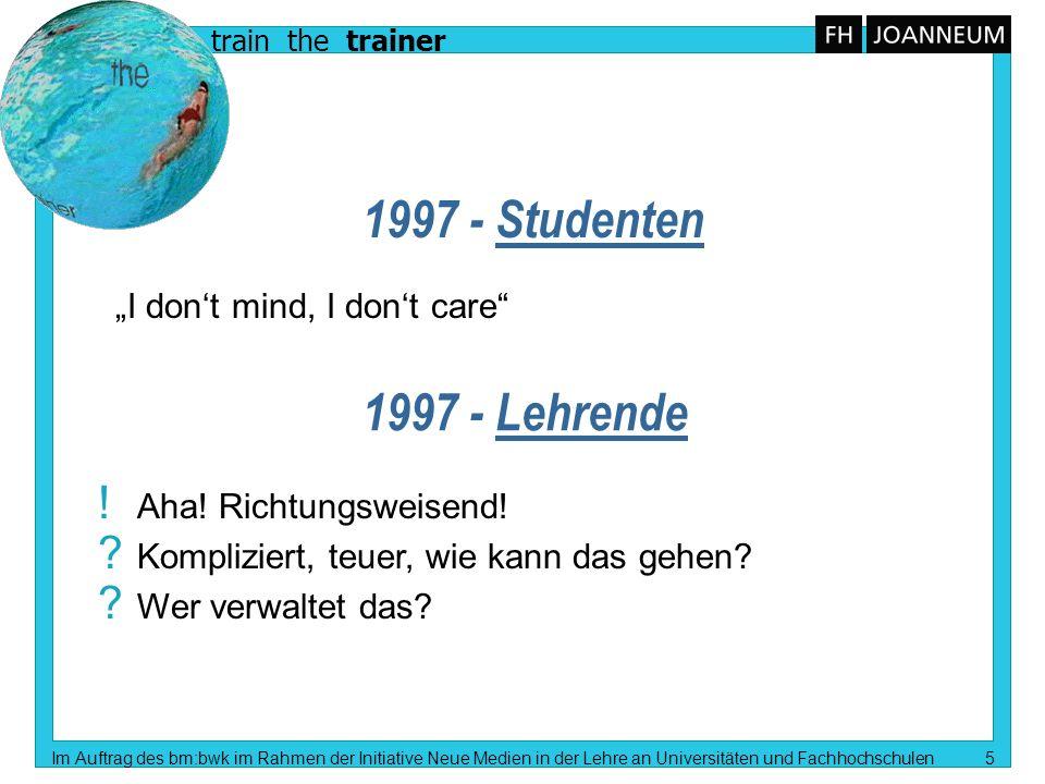 train the trainer Im Auftrag des bm:bwk im Rahmen der Initiative Neue Medien in der Lehre an Universitäten und Fachhochschulen 6 1998 - 2000 - Einsatz von WBT n Web / WBT o.k.