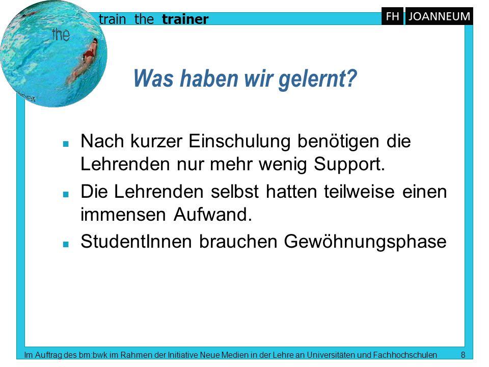train the trainer Im Auftrag des bm:bwk im Rahmen der Initiative Neue Medien in der Lehre an Universitäten und Fachhochschulen 19 Arbeitsunterlagen werden erst kurz vor den Übungsstunden auf das Netz gestellt.