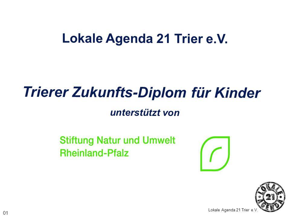 Lokale Agenda 21 Trier e.V. Trierer Zukunfts-Diplom für Kinder unterstützt von 01 Lokale Agenda 21 Trier e.V.