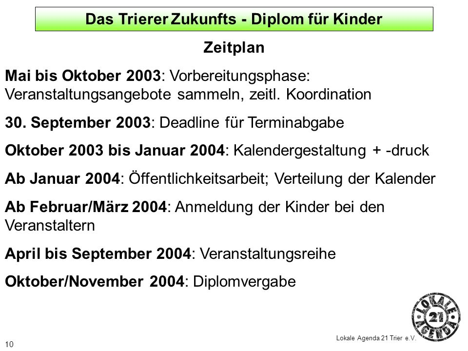 10 Lokale Agenda 21 Trier e.V. Zeitplan Mai bis Oktober 2003: Vorbereitungsphase: Veranstaltungsangebote sammeln, zeitl. Koordination 30. September 20