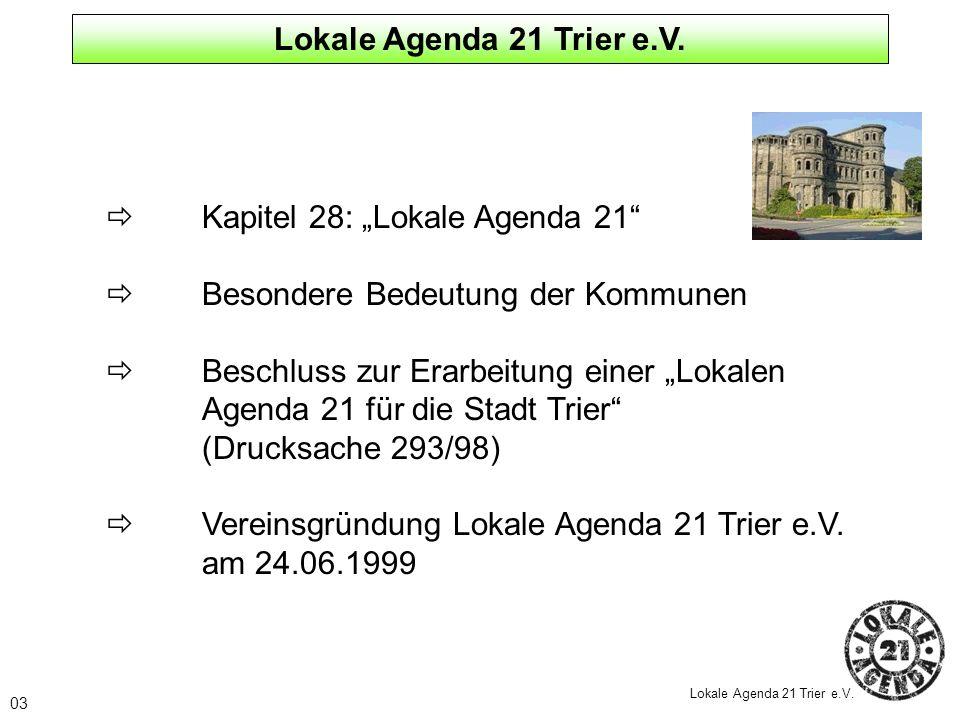 03 Lokale Agenda 21 Trier e.V. Kapitel 28: Lokale Agenda 21 Besondere Bedeutung der Kommunen Beschluss zur Erarbeitung einer Lokalen Agenda 21 für die