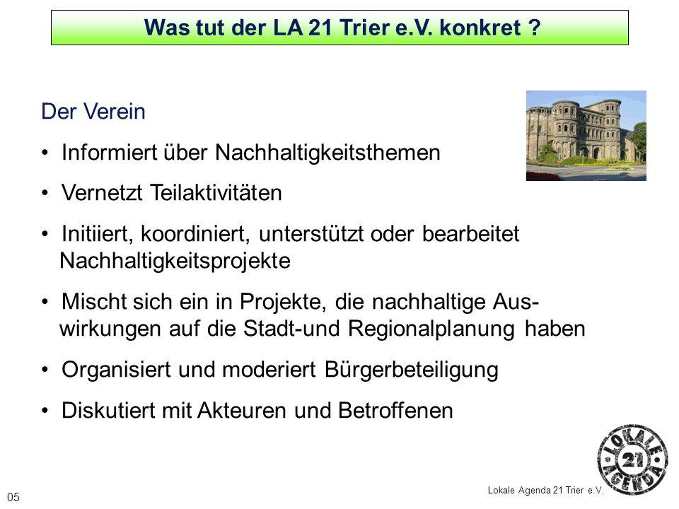 05 Lokale Agenda 21 Trier e.V. Der Verein Informiert über Nachhaltigkeitsthemen Vernetzt Teilaktivitäten Initiiert, koordiniert, unterstützt oder bear