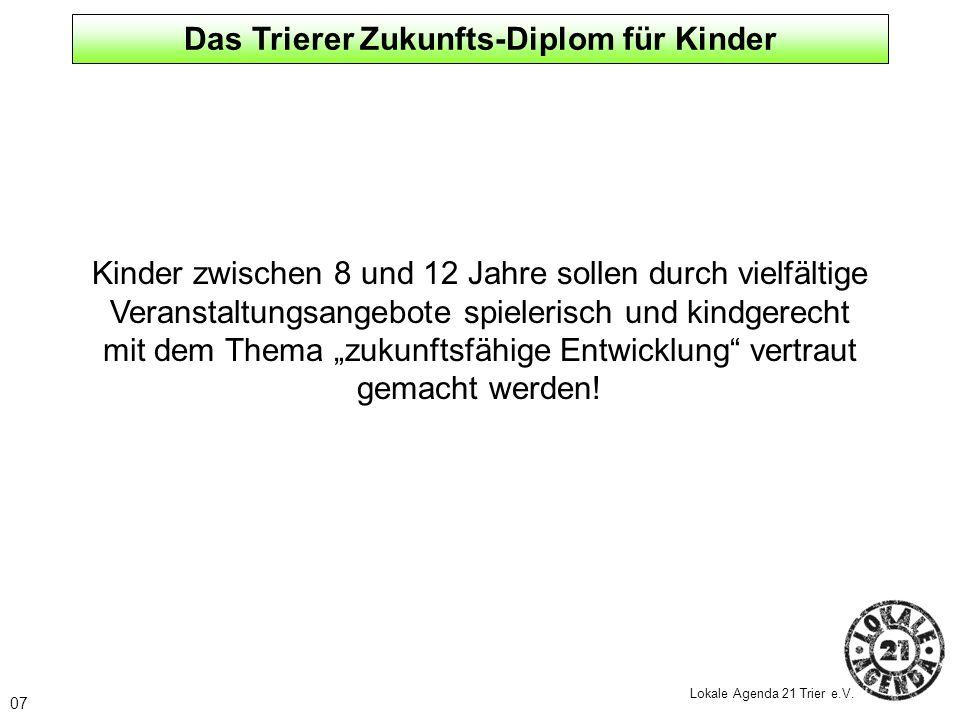 07 Lokale Agenda 21 Trier e.V. Kinder zwischen 8 und 12 Jahre sollen durch vielfältige Veranstaltungsangebote spielerisch und kindgerecht mit dem Them