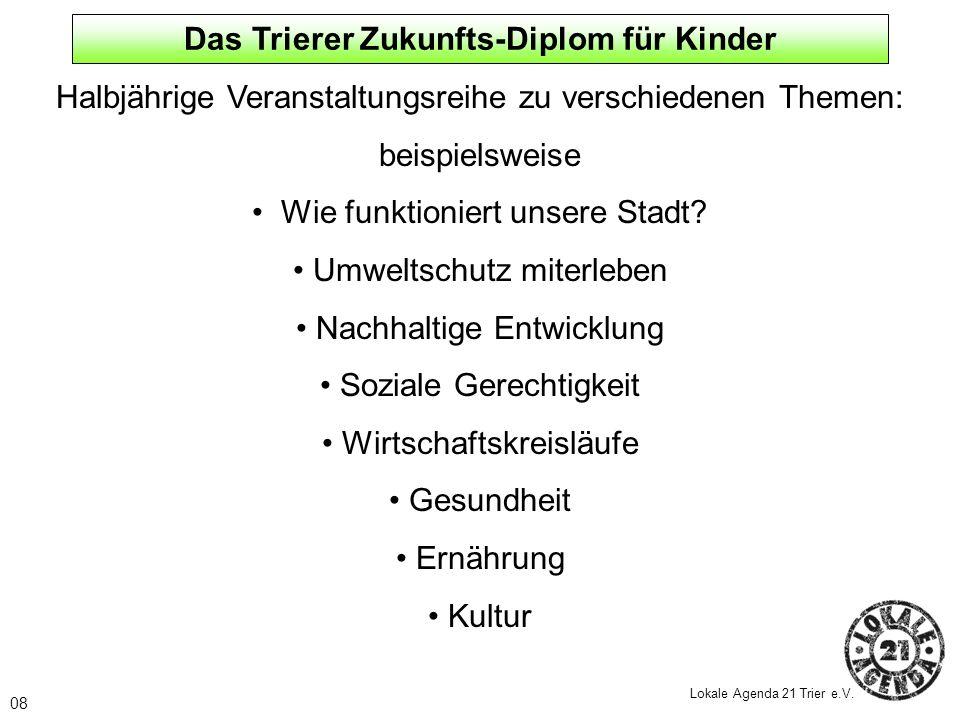 09 Lokale Agenda 21 Trier e.V.Wann . Begleitend zur Landesgartenschau April bis Oktober 2004 Wo.