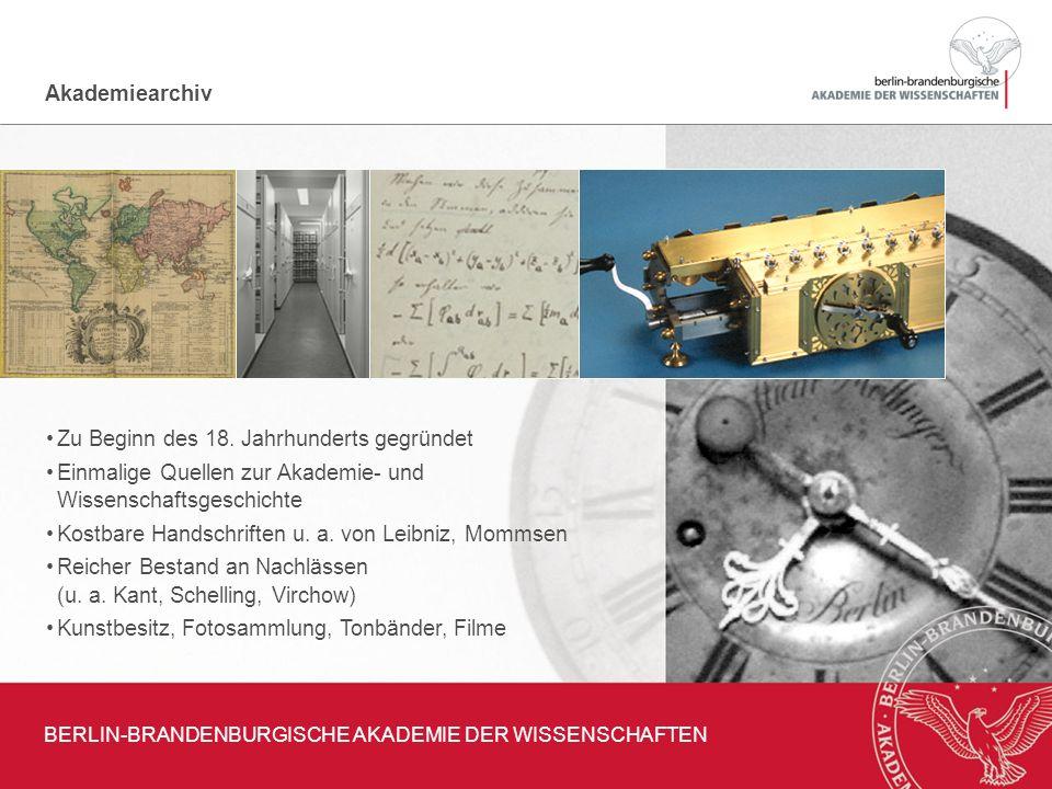 Akademiearchiv BERLIN-BRANDENBURGISCHE AKADEMIE DER WISSENSCHAFTEN Zu Beginn des 18. Jahrhunderts gegründet Einmalige Quellen zur Akademie- und Wissen