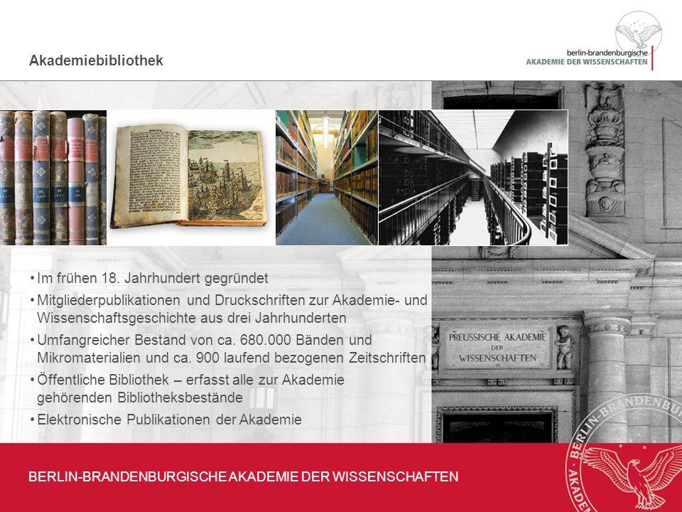 Akademiebibliothek BERLIN-BRANDENBURGISCHE AKADEMIE DER WISSENSCHAFTEN Im frühen 18. Jahrhundert gegründet Mitgliederpublikationen und Druckschriften