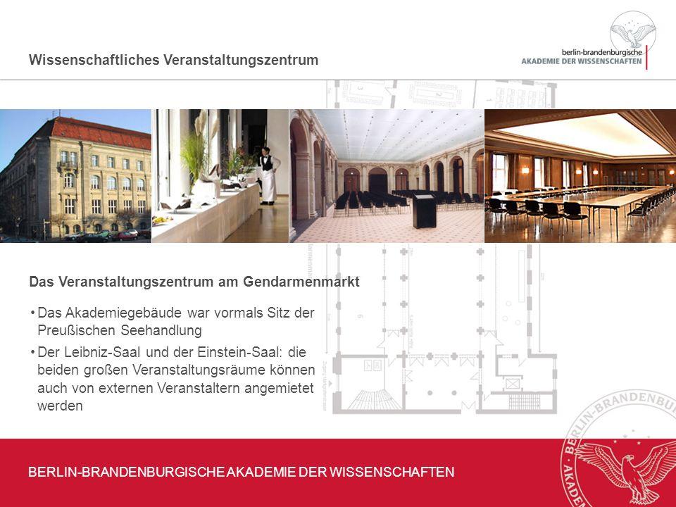 Wissenschaftliches Veranstaltungszentrum Das Veranstaltungszentrum am Gendarmenmarkt BERLIN-BRANDENBURGISCHE AKADEMIE DER WISSENSCHAFTEN Das Akademieg