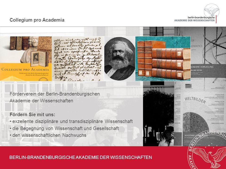 Collegium pro Academia Förderverein der Berlin-Brandenburgischen Akademie der Wissenschaften Fördern Sie mit uns: exzellente disziplinäre und transdis