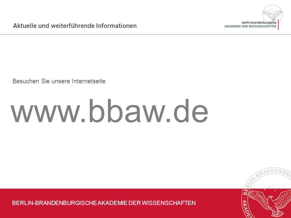 Aktuelle und weiterführende Informationen www.bbaw.de Besuchen Sie unsere Internetseite BERLIN-BRANDENBURGISCHE AKADEMIE DER WISSENSCHAFTEN