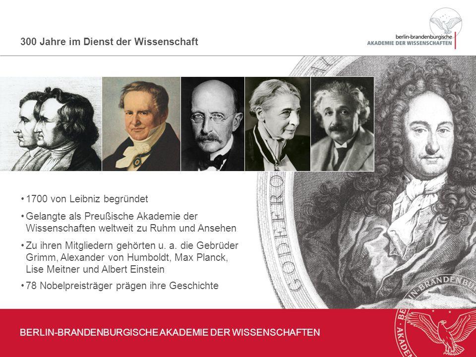 300 Jahre im Dienst der Wissenschaft BERLIN-BRANDENBURGISCHE AKADEMIE DER WISSENSCHAFTEN 1700 von Leibniz begründet Gelangte als Preußische Akademie d