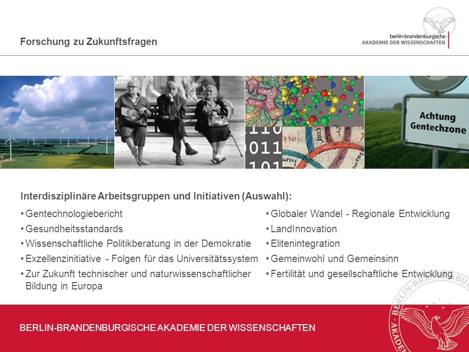 Forschung zu Zukunftsfragen Interdisziplinäre Arbeitsgruppen und Initiativen (Auswahl): Globaler Wandel - Regionale Entwicklung LandInnovation Eliteni