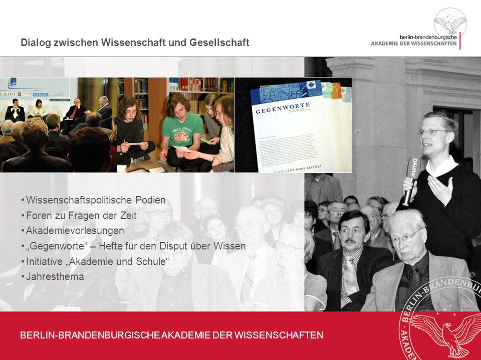 Dialog zwischen Wissenschaft und Gesellschaft BERLIN-BRANDENBURGISCHE AKADEMIE DER WISSENSCHAFTEN Wissenschaftspolitische Podien Foren zu Fragen der Z