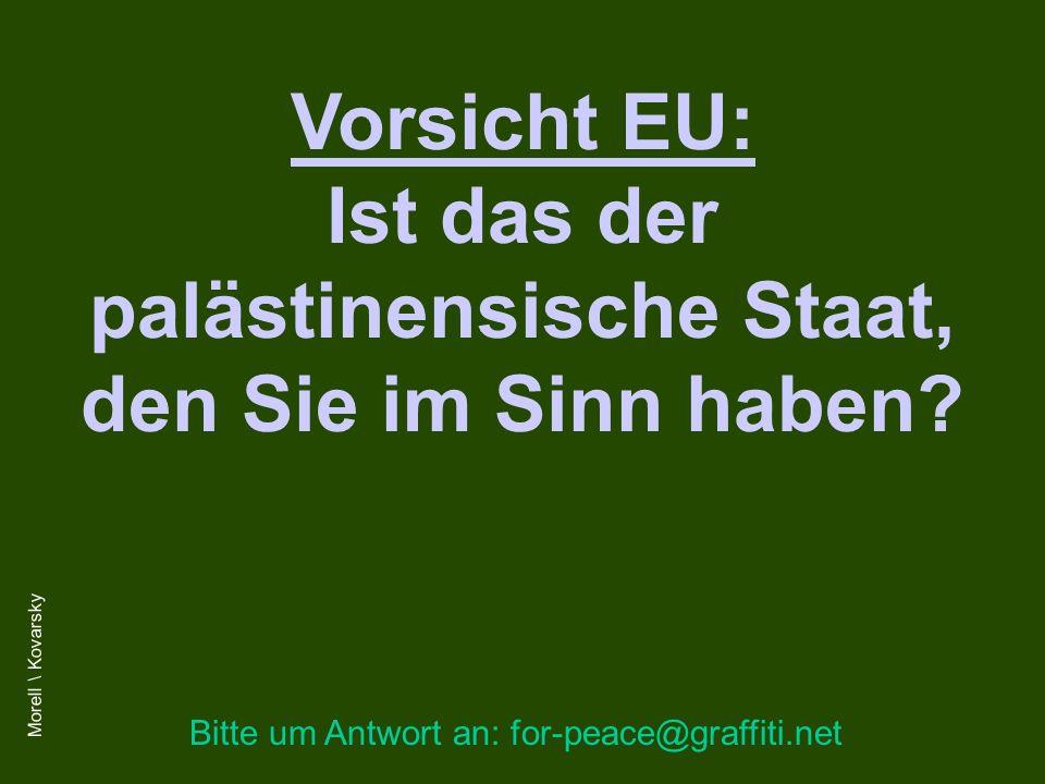 Vorsicht EU: Ist das der palästinensische Staat, den Sie im Sinn haben? Bitte um Antwort an: for-peace@graffiti.net Morell \ Kovarsky