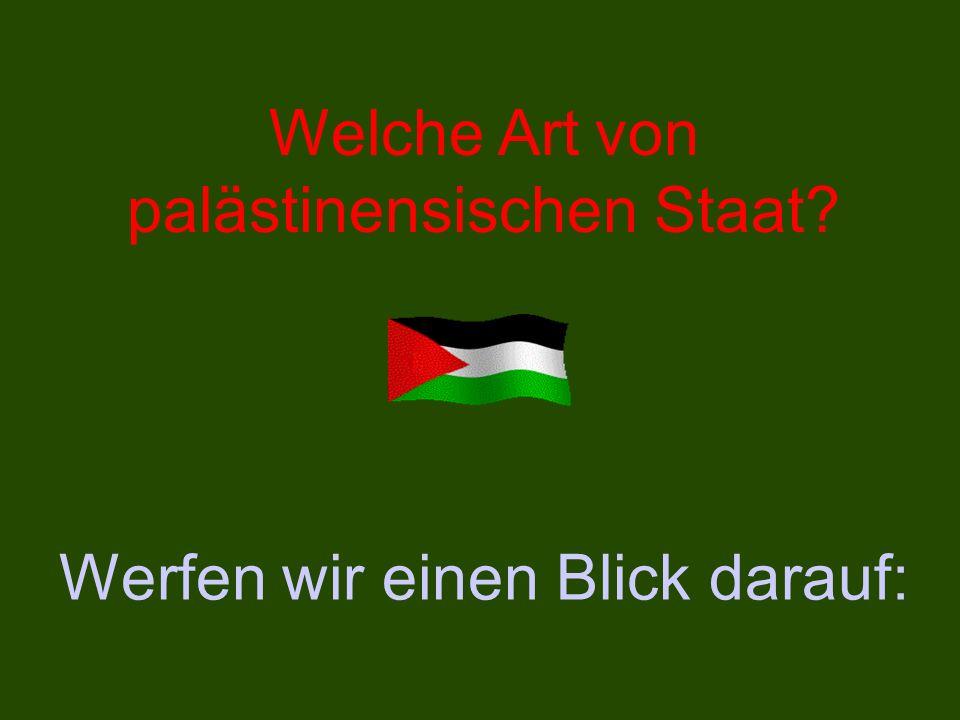 Welche Art von palästinensischen Staat? Werfen wir einen Blick darauf: