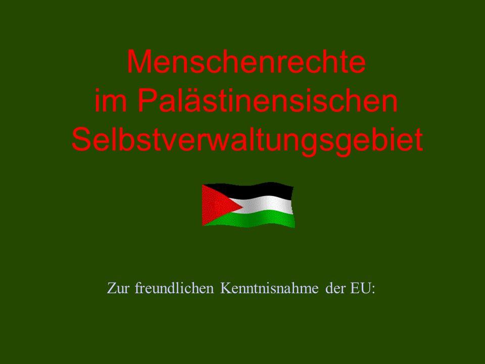 Menschenrechte im Palästinensischen Selbstverwaltungsgebiet Zur freundlichen Kenntnisnahme der EU: