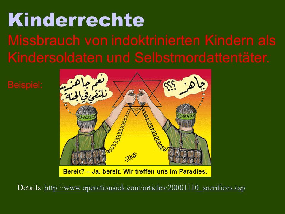 Kinderrechte Missbrauch von indoktrinierten Kindern als Kindersoldaten und Selbstmordattentäter. Beispiel: Details: http://www.operationsick.com/artic