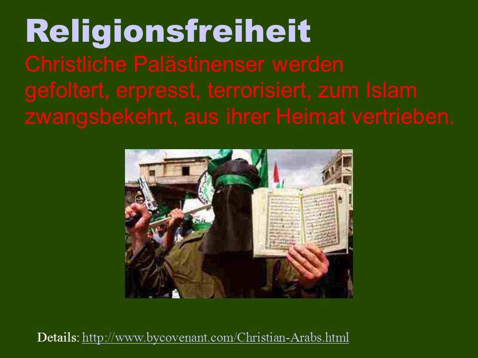 Religionsfreiheit Christliche Palästinenser werden gefoltert, erpresst, terrorisiert, zum Islam zwangsbekehrt, aus ihrer Heimat vertrieben. Details: h