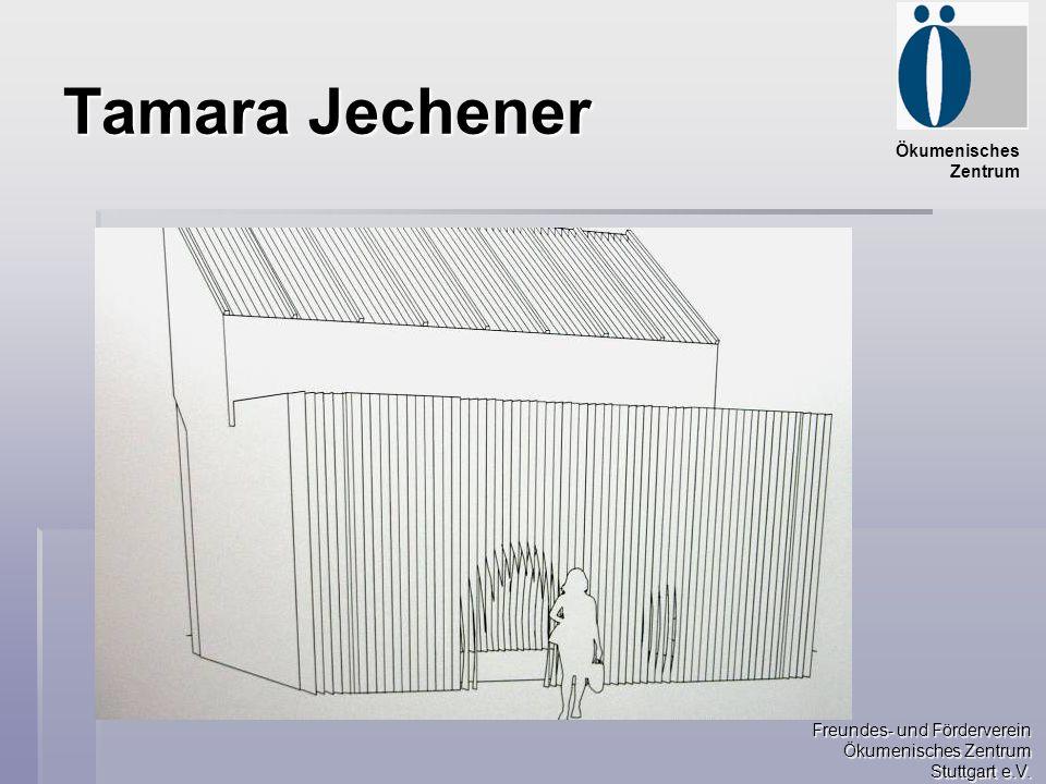 Freundes- und Förderverein Ökumenisches Zentrum Stuttgart e.V. Ökumenisches Zentrum Tamara Jechener