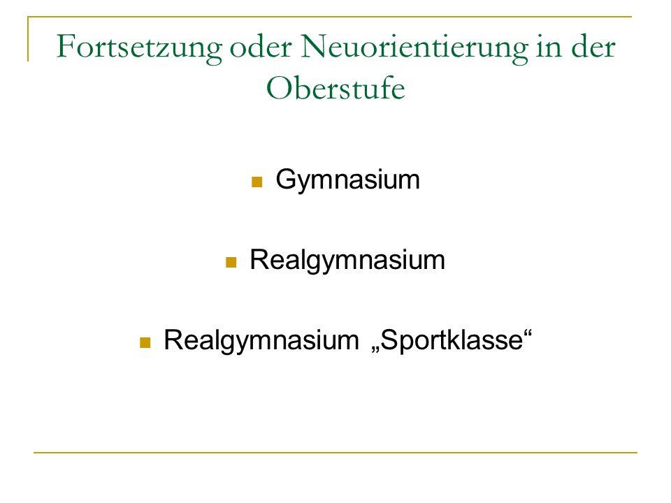Fortsetzung oder Neuorientierung in der Oberstufe Gymnasium Realgymnasium Realgymnasium Sportklasse