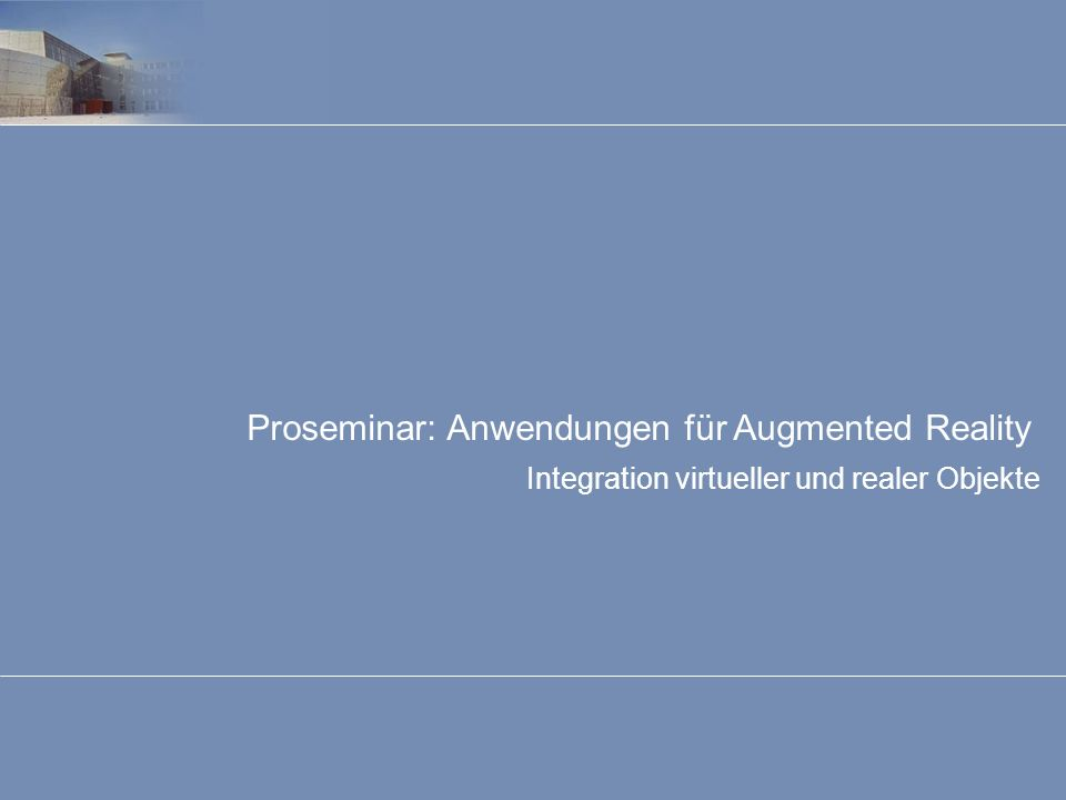 Integration virtueller und realer Objekte Proseminar: Anwendungen für Augmented Reality Stefan Machleidt42 Zusammenfassung