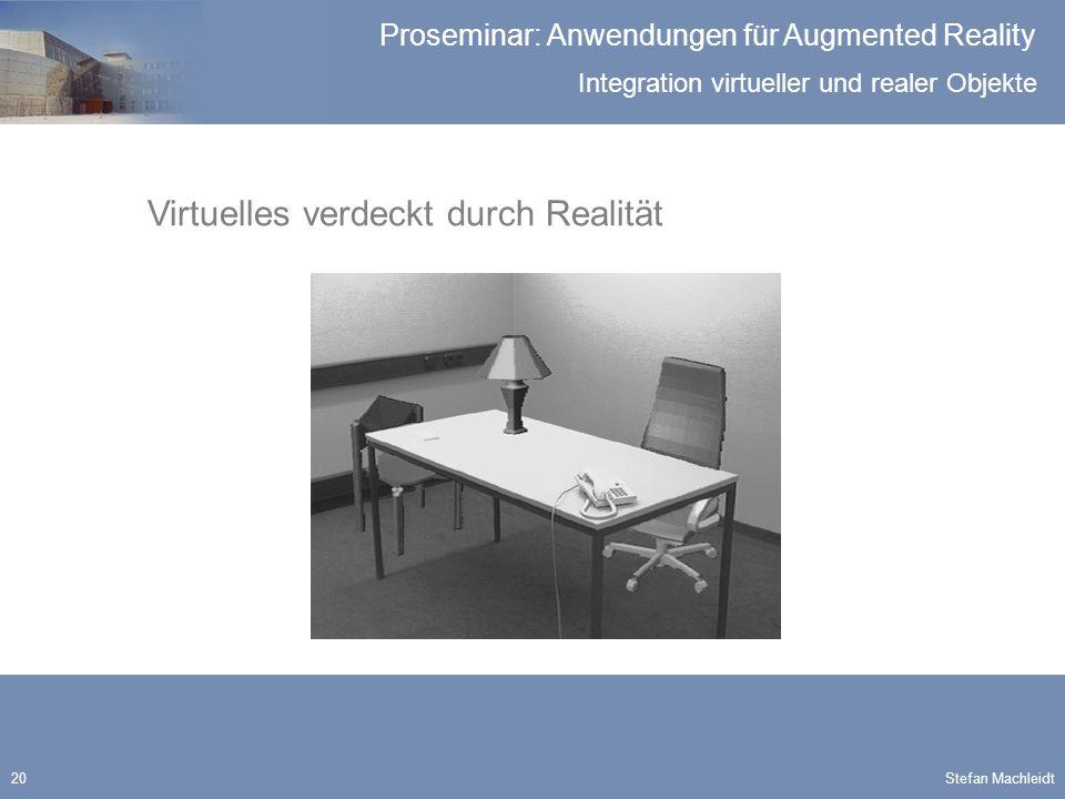 Integration virtueller und realer Objekte Proseminar: Anwendungen für Augmented Reality Stefan Machleidt20 Virtuelles verdeckt durch Realität