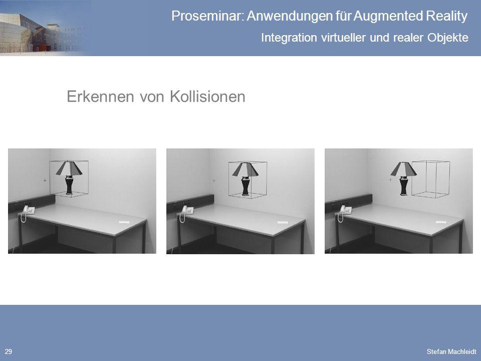 Integration virtueller und realer Objekte Proseminar: Anwendungen für Augmented Reality Stefan Machleidt29 Erkennen von Kollisionen
