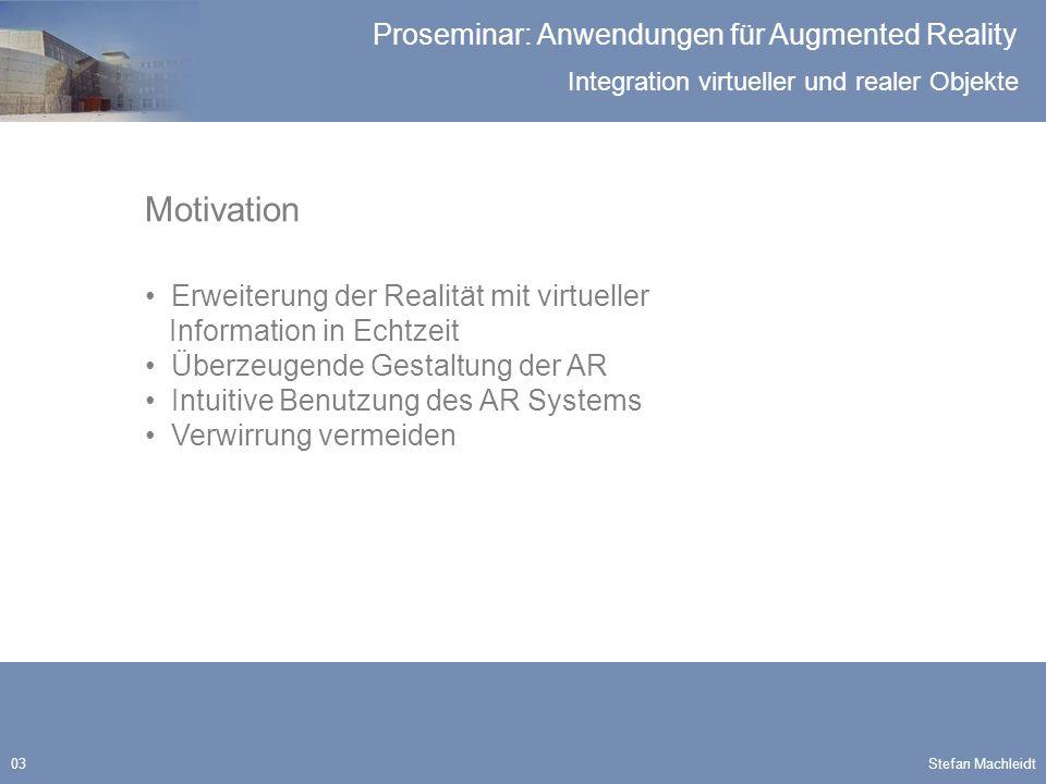 Integration virtueller und realer Objekte Proseminar: Anwendungen für Augmented Reality Stefan Machleidt34 Virtuelles Röntgenbild Erweitern Realität durch eine geometrisch adäquate, virtuelle Realität Interactive Tools for Virtual X-Ray Vision in Mobile Augmented Reality Ryne Bane, Tobias Höllerer