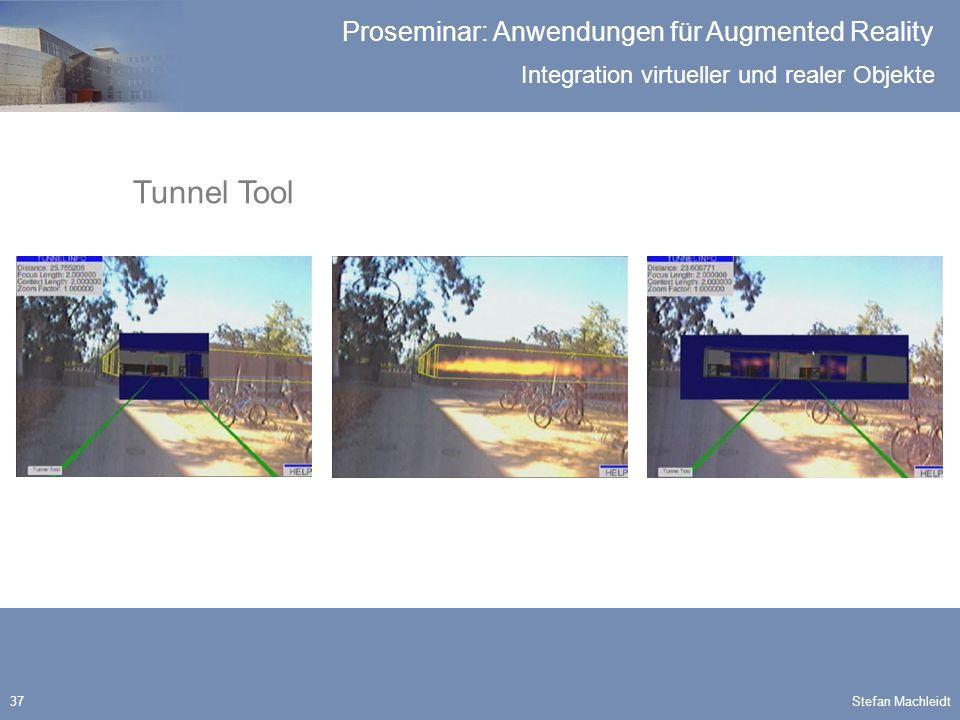 Integration virtueller und realer Objekte Proseminar: Anwendungen für Augmented Reality Stefan Machleidt37 Tunnel Tool