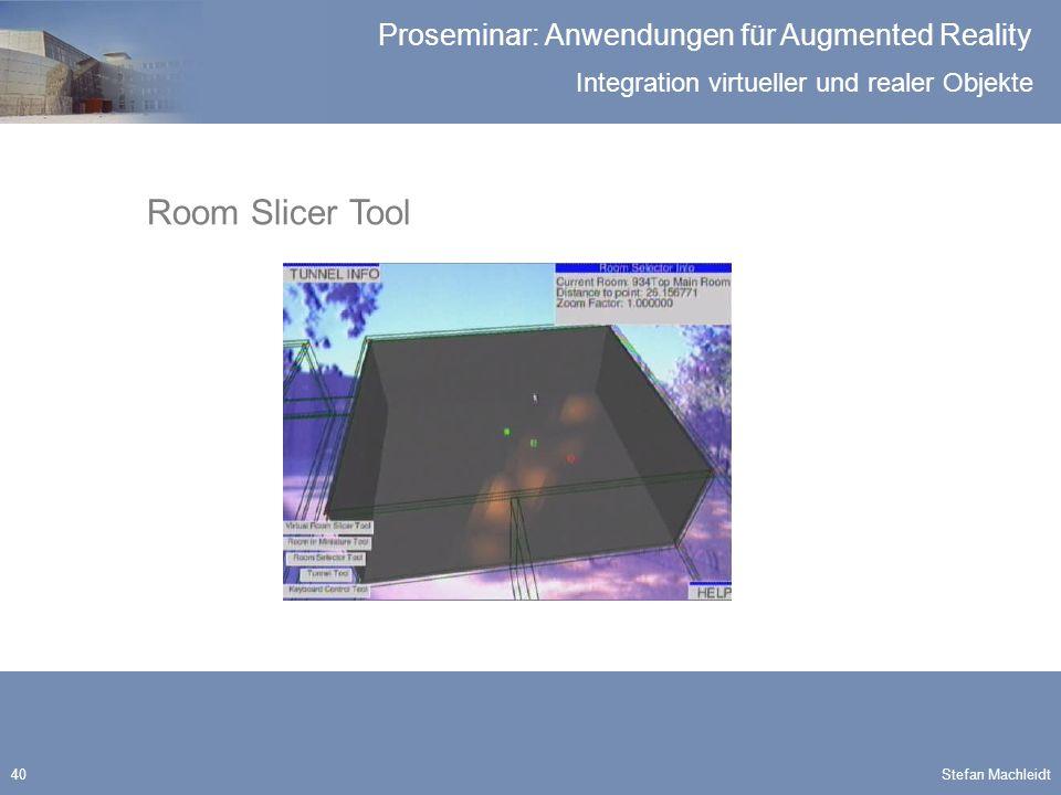Integration virtueller und realer Objekte Proseminar: Anwendungen für Augmented Reality Stefan Machleidt40 Room Slicer Tool