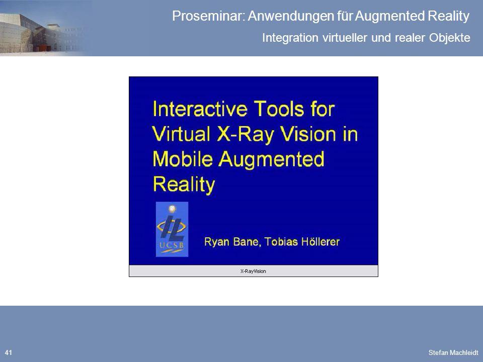 Integration virtueller und realer Objekte Proseminar: Anwendungen für Augmented Reality Stefan Machleidt41